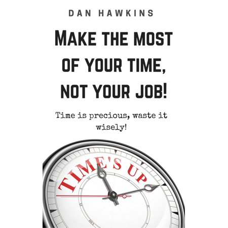 Make The Most Of Your Time, Not Your Job! - eBook
