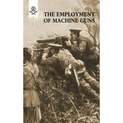 The Employment of Machine Guns 1918(parts One [Tactical] & Two [Organisation and Direction of Fire]