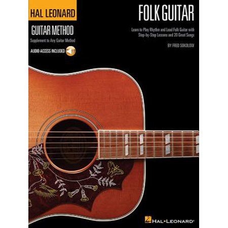 Hal Leonard Folk Guitar Method : Learn to Play Rhythm and Lead Folk Guitar with Step-By-Step Lessons and 20 Great Songs