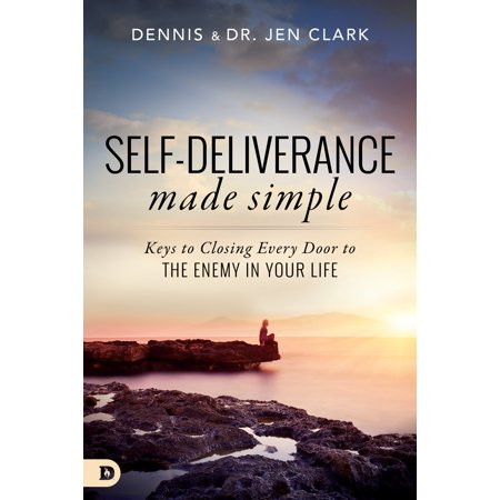 Self-Deliverance Made Simple : Keys to Closing Every Door to the Enemy in Your