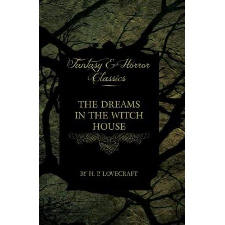The Dreams in the Witch House (Fantasy and Horror Classics) - eBook