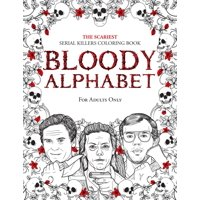 True Crime Gifts: Bloody Alphabet: The Scariest Serial Killers Coloring Book. A True Crime Adult Gift - Full of Famous Murderers. For Adults Only. (Paperback)