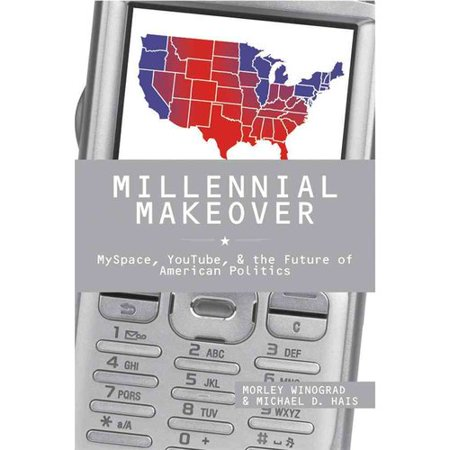 Millennial Makeover  Myspace  Youtube  And The Future Of American Politics