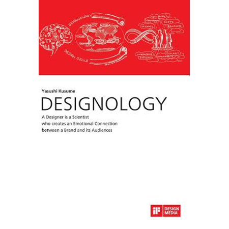 DESIGNOLOGY. A Designer is a Scientist who creates an Emotional Connection between a Brand and its Audiences (Hardcover)