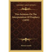 Two Sermons On The Interpretation Of Prophecy (1839) (Paperback)