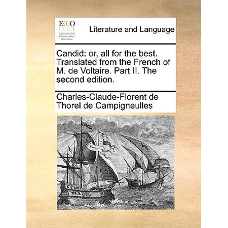 Candid : Or, All for the Best. Translated from the French of M. de Voltaire. Part II. the Second