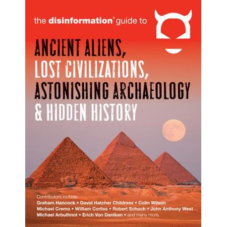 The Disinformation Guide to Ancient Aliens, Lost Civilizations, Astonishing Archaeology and Hidden (Best Religion Civ 5)