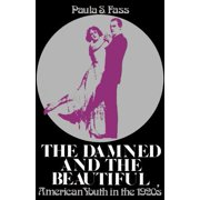 The Damned and the Beautiful : American Youth in the 1920's