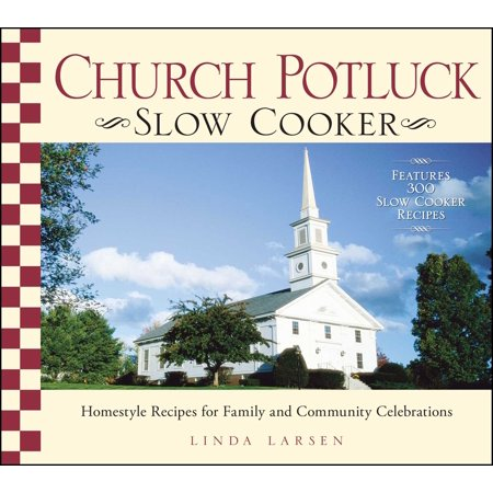 Church Potluck Slow Cooker : Homestyle Recipes for Family and Community