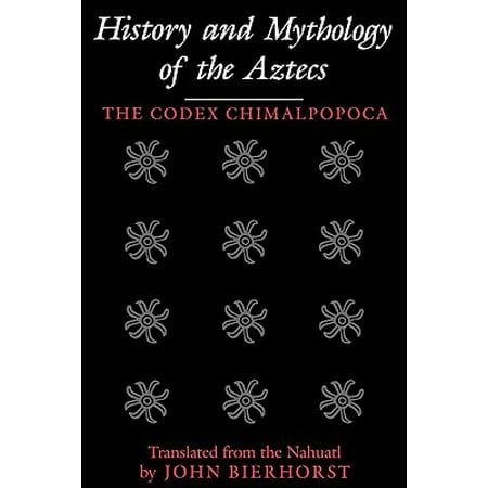 History and Mythology of the Aztecs : The Codex