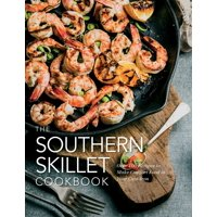 The Southern Skillet Cookbook : Over 100 Recipes to Make Comfort Food in Your Cast-Iron