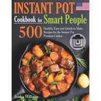 Instant Pot Cookbook for Smart People: 500 Healthy, Easy and Quick-to-Make Recipes for the Instant Pot Pressure Cooker. (Paperback)