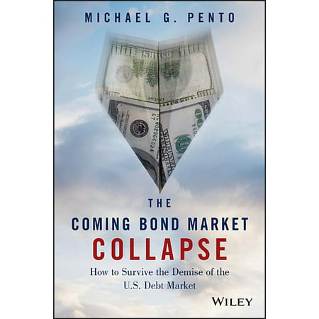 The Coming Bond Market Collapse : How to Survive the Demise of the U.S. Debt Market (Hardcover)