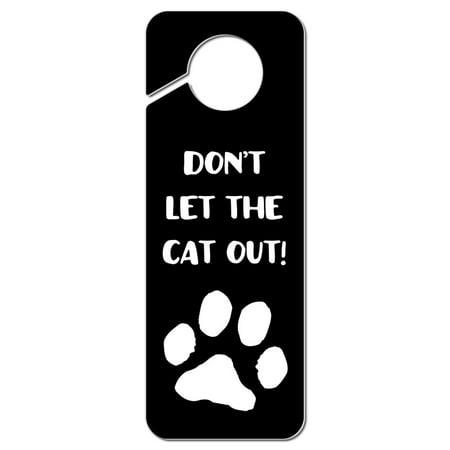 Don't Let The Cat Out Plastic Door Knob Hanger Sign (Door Knob Hanger Cat Toy)