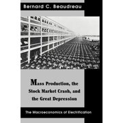 Contributions in Economics and Economic History: Mass Production, the Stock Market Crash, and the Great Depression: The Macroeconomics of Electrification (Paperback)