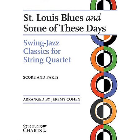 St. Louis Blues and Some of These Days : Swing-Jazz Classics for String Quartet Strings Charts Series Louis Blues Owner Series