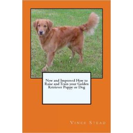 - New and Improved How to Raise and Train your Golden Retriever Puppy or Dog - eBook