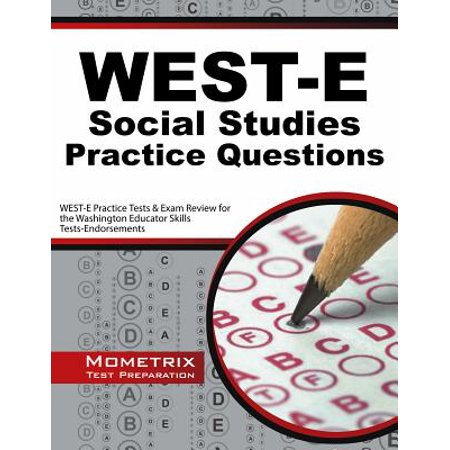 West-E Social Studies Practice Questions : West-E Practice Tests & Exam Review for the Washington Educator Skills