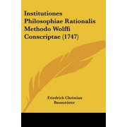 Institutiones Philosophiae Rationalis Methodo Wolffi Conscriptae (1747)