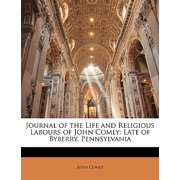 Journal of the Life and Religious Labours of John Comly : Late of Byberry, Pennsylvania
