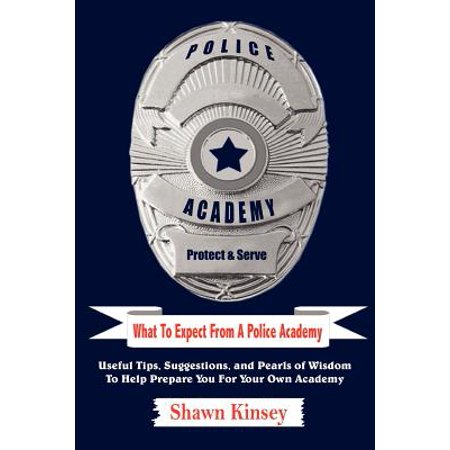 What to Expect from a Police Academy : Useful Tips, Suggestions, and Pearls of Wisdom to Help Prepare You for Your Own Academy (Halloween Safety Tips From Police)