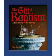 The Gift of Baptism : A Handbook for Parents