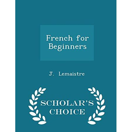 French For Beginners   Scholars Choice Edition