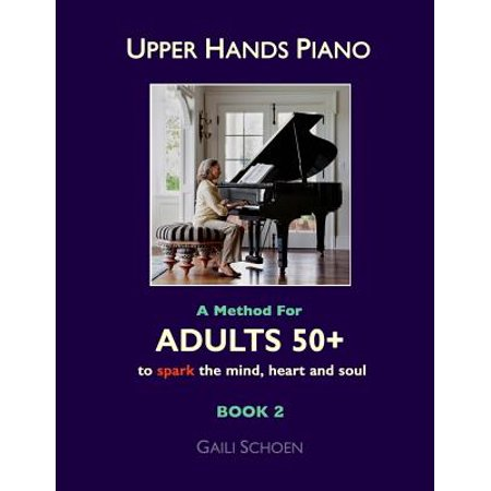 Upper Hands Piano : A Method for Adults 50+ to Spark the Mind, Heart and Soul: Book (Heart Of My Heart Piano Sheet Music)
