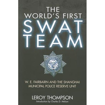 - The World's First SWAT Team : W. E. Fairbairn and the Shanghai Municipal Police Reserve Unit