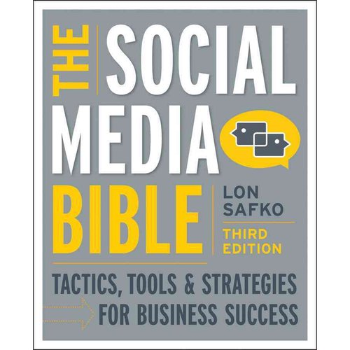 The Social Media Bible: Tactics, Tools, & Strategies for Business Success