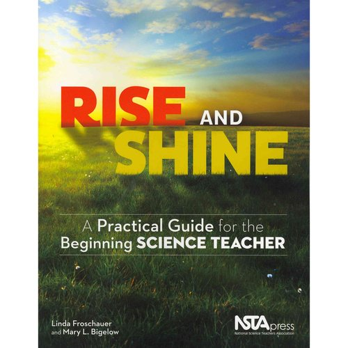 Rise and Shine: A Practical Guide for the Beginning Science Teacher