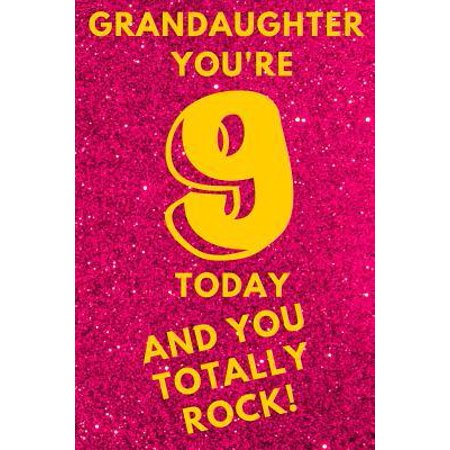 Grandaughter You're 9 Today and You Totally Rock! : Hot Pink Glitter-Nine 9 Yr Old Girl Journal Ideas Notebook - Gift Idea for 9th Happy Birthday Present Note Book Preteen Tween Basket Christmas Stocking Stuffer Filler (Card