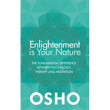 Enlightenment is Your Nature : The Fundamental Difference Between Psychology, Therapy, and