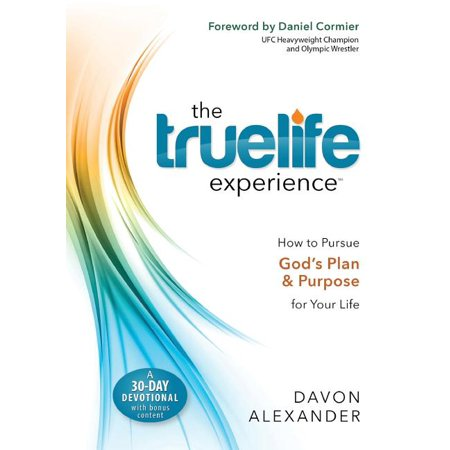 The Truelife Experience : How to Pursue God's Plan and Purpose for Your Life