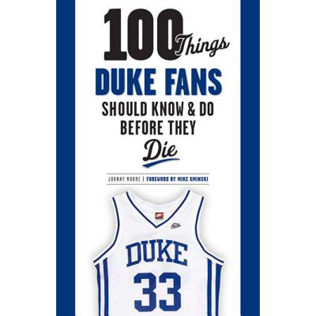 - 100 Things Duke Fans Should Know & Do Before They Die