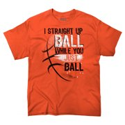 Straight Up Ball Sports Funny Picture Shirt Novelty Humorous T-Shirt Tee by Brisco Brands