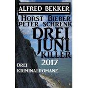 Drei Juni Killer 2017: Drei Kriminalromane - eBook