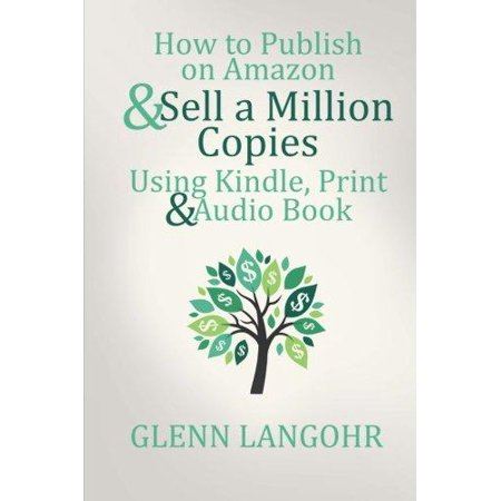 How To Publish On Amazon   Sell A Million Copies With Kindle  Print   Audio Book
