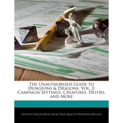 The Unauthorized Guide to Dungeons & Dragons, Vol. 2 : Campaign Settings, Creatures, Deities, and More
