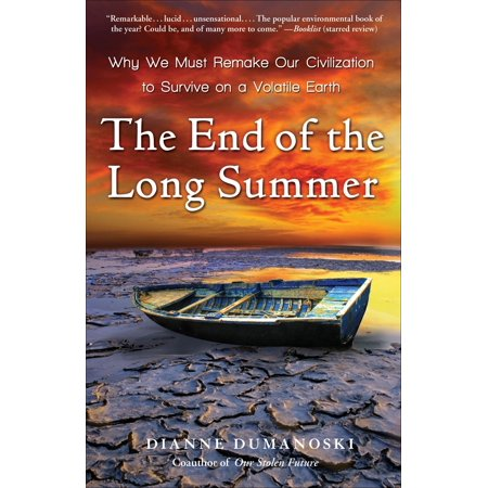 The End of the Long Summer : Why We Must Remake Our Civilization to Survive on a Volatile Earth