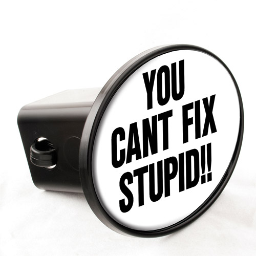 "Knockout Decals - ""You Cant Fix Stupid"" Hitch Cover"