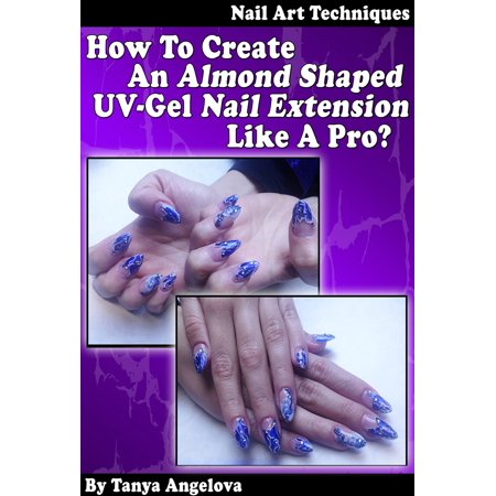Nail Art Techniques: How To Create An Almond Shaped UV-Gel Nail Extension Like a Pro?: Step by Step Guide With Colorful Pictures - eBook](Easy Halloween Nail Art Step By Step)