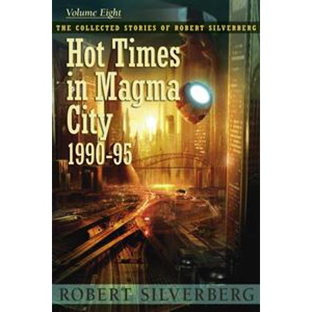 Hot Times in Magma City: The Collected Stories of Robert Silverberg, Volume Eight - eBook (Party City Times)