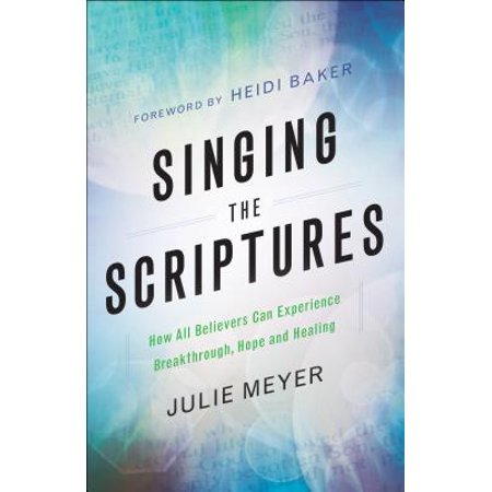 Singing the Scriptures : How All Believers Can Experience Breakthrough, Hope and - Graduation Scriptures