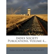 Index Society Publications, Volume 4...