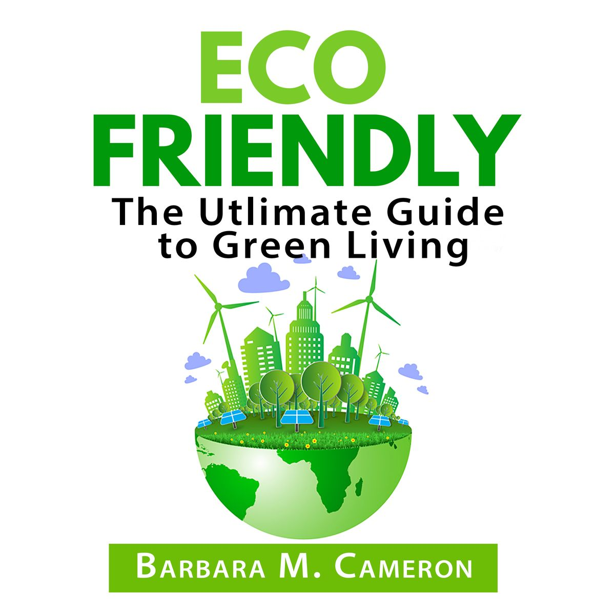 Eco Friendly: The Utlimate Guide to Green Living - Audiobook
