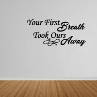 Wall Decal Quote Your First Breath Took Ours Away Nursery Baby Wall Decal Decor DP214