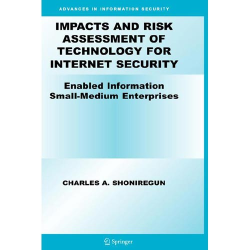 Impacts And Risk Assessment of Technology for Internet Security: Enabled Information Small-Medium Enterprises (TEISMES)