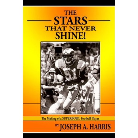 The Stars that Never Shine: The Making of a Superbowl Football Player -