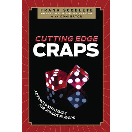 Cutting Edge Craps : Advanced Strategies for Serious - Strategy Players